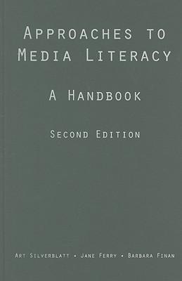 Approaches To Media Literacy By Silverblatt, Art/ Ferry, Jane/ Finan, Barbara